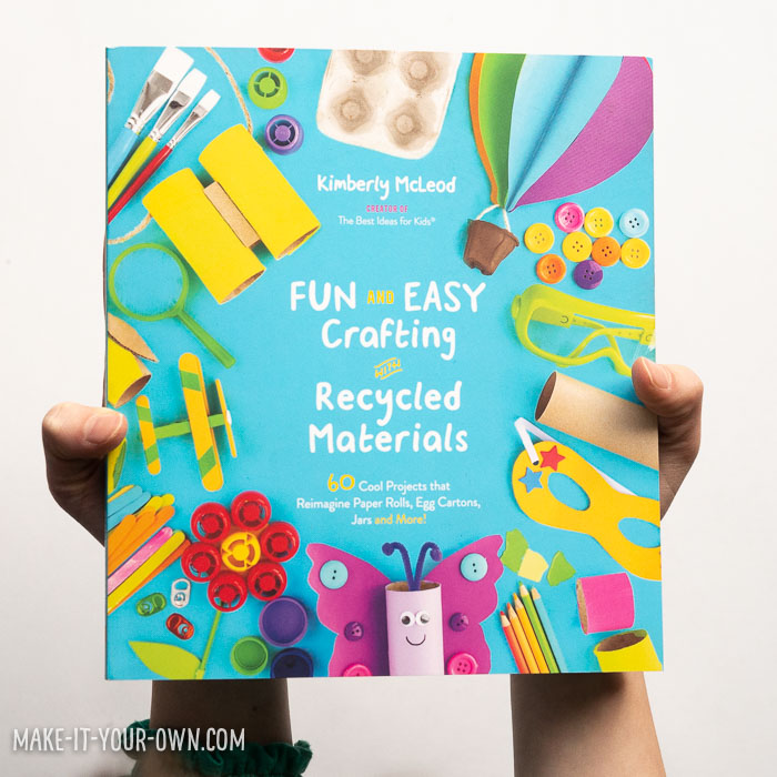 Fun and Easy Crafting with Recycled Materials: 60 Cool Projects that Reimagine Paper rolls, Egg Cartons, Jars and More: Kimberly McLeod